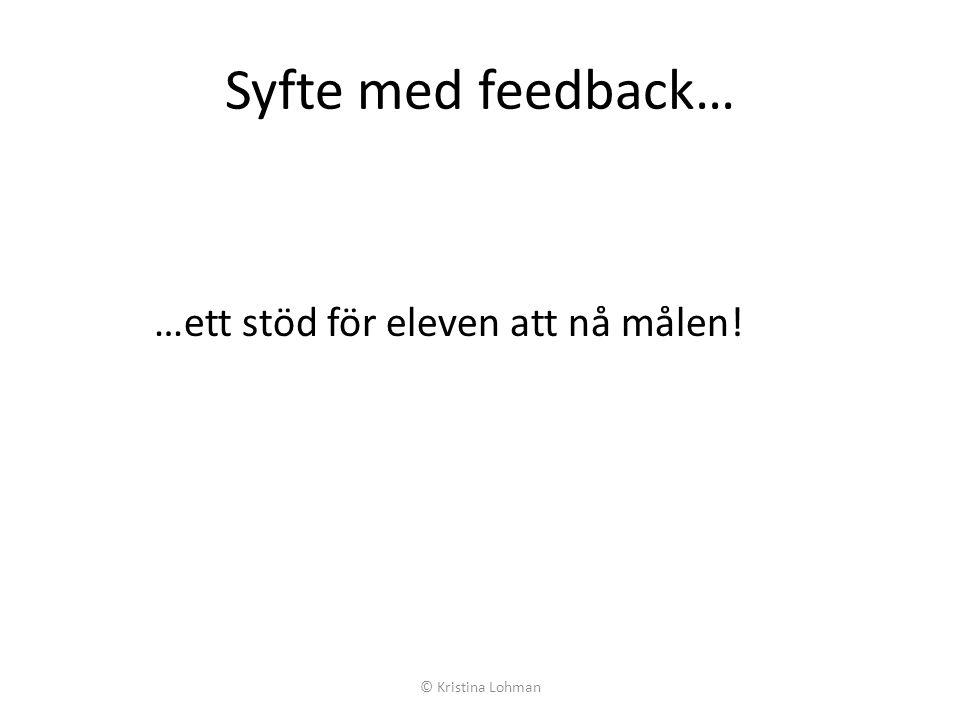 Syfte med feedback… …ett stöd för eleven att nå målen!