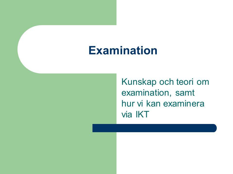 Kunskap och teori om examination, samt hur vi kan examinera via IKT