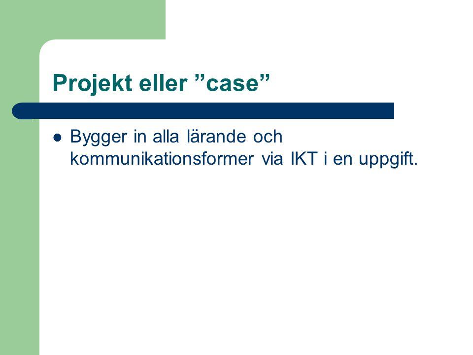 Projekt eller case Bygger in alla lärande och kommunikationsformer via IKT i en uppgift.
