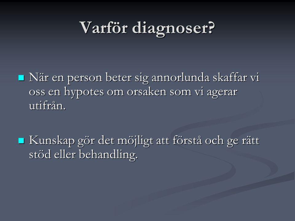 Varför diagnoser När en person beter sig annorlunda skaffar vi oss en hypotes om orsaken som vi agerar utifrån.