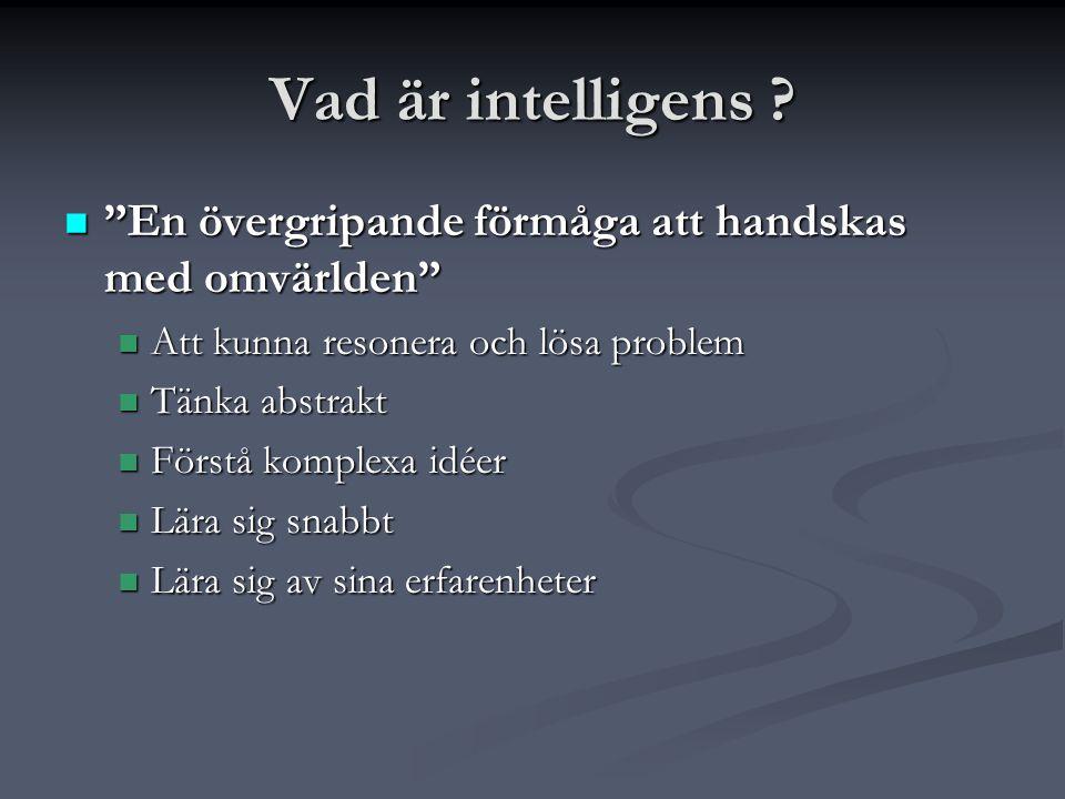 Vad är intelligens En övergripande förmåga att handskas med omvärlden Att kunna resonera och lösa problem.