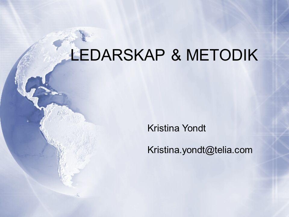 LEDARSKAP & METODIK Kristina Yondt Kristina.yondt@telia.com