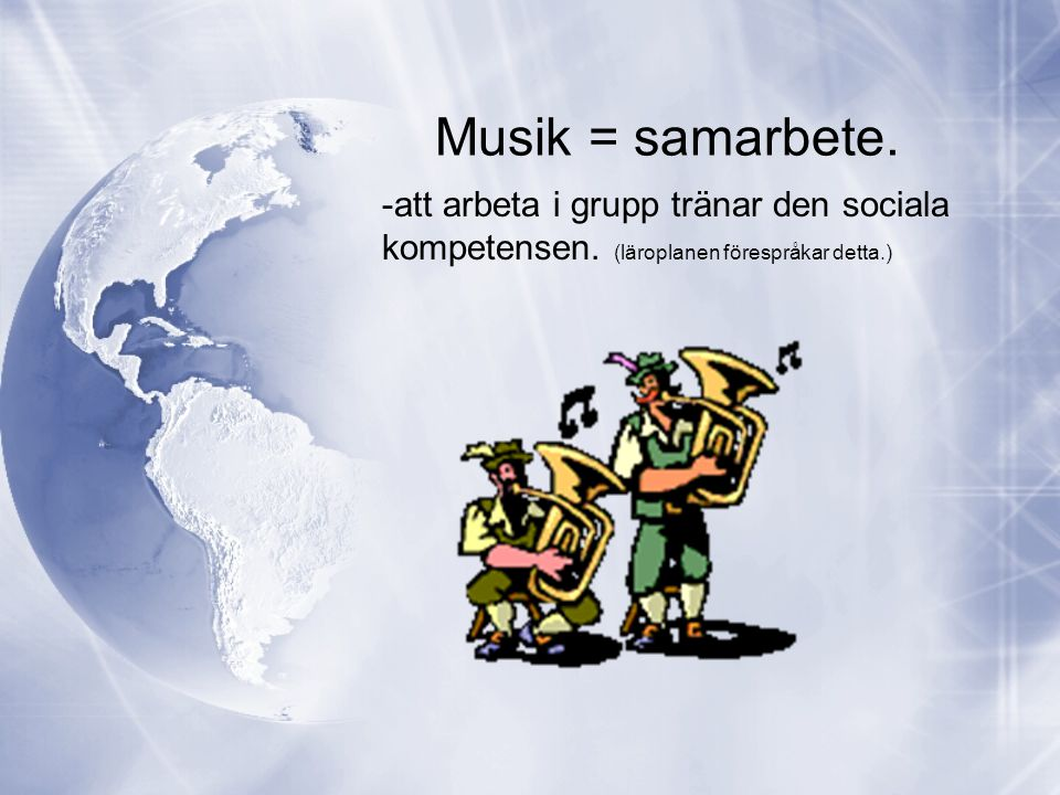 Musik = samarbete. att arbeta i grupp tränar den sociala