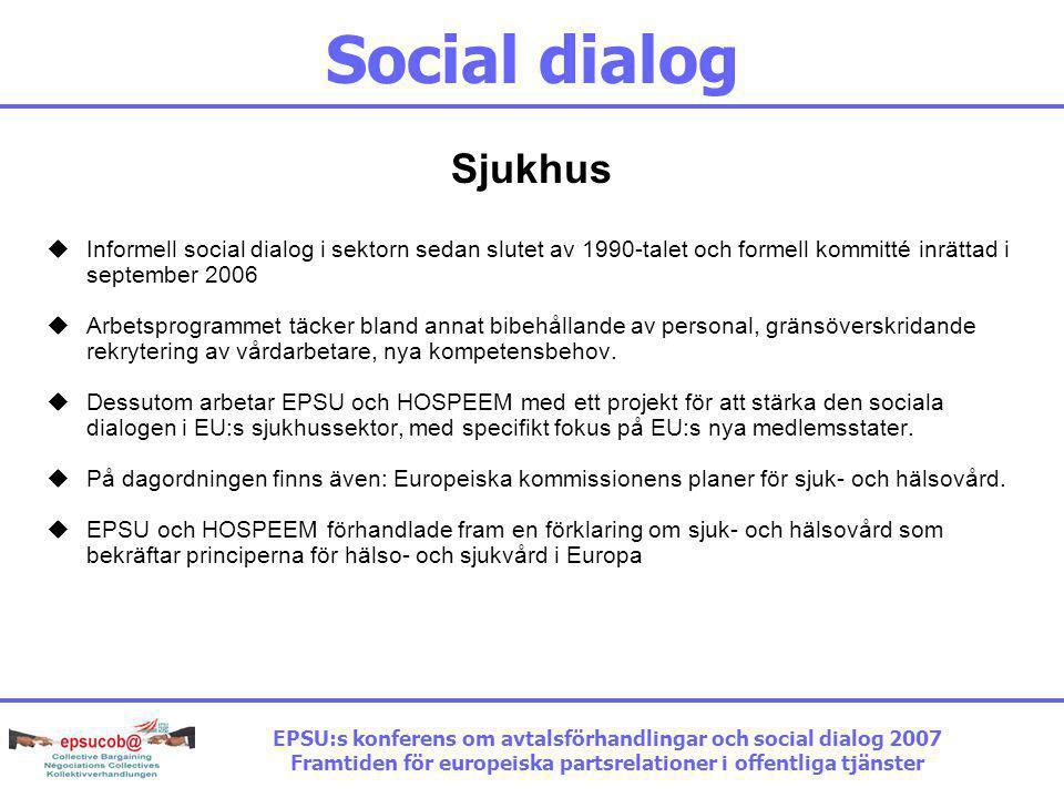 Social dialog Sjukhus. Informell social dialog i sektorn sedan slutet av 1990-talet och formell kommitté inrättad i september 2006.