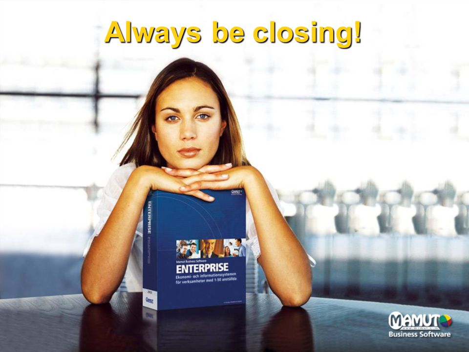 Always be closing!