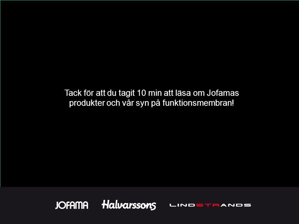 Tack för att du tagit 10 min att läsa om Jofamas produkter och vår syn på funktionsmembran!