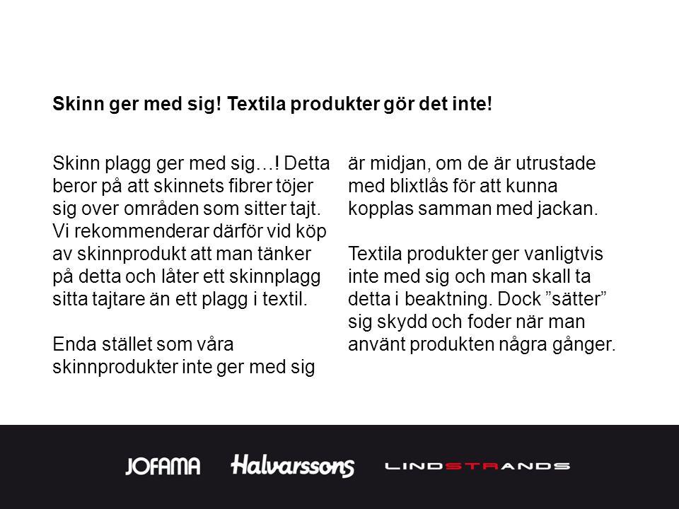 Skinn ger med sig! Textila produkter gör det inte!