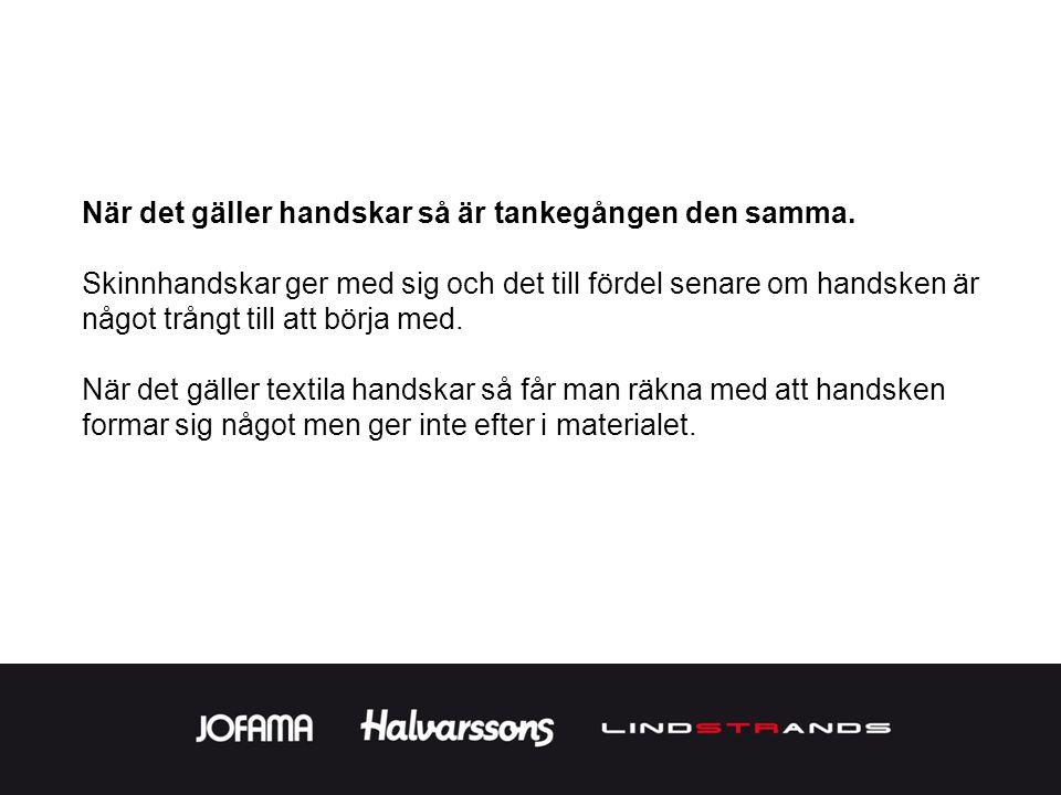 När det gäller handskar så är tankegången den samma.