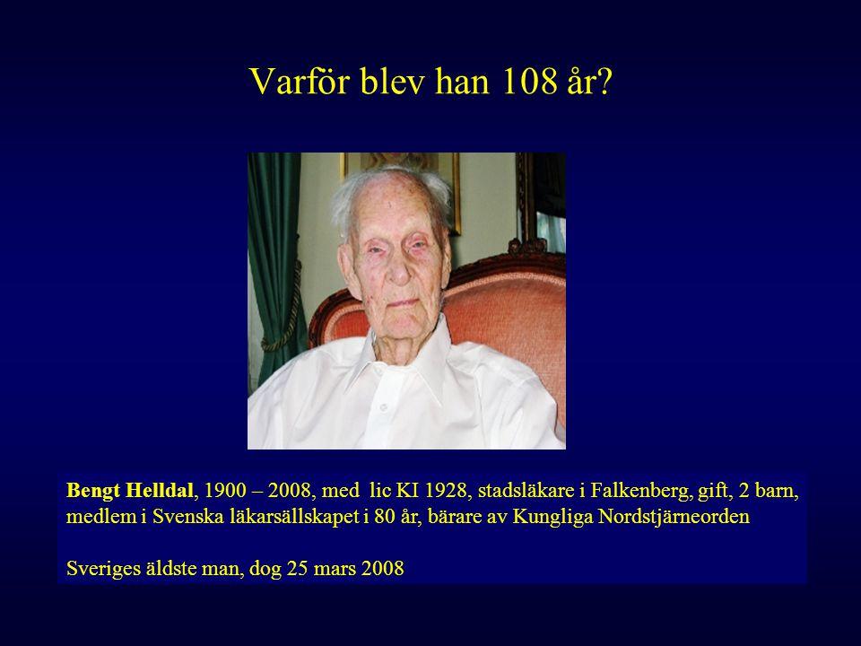 Varför blev han 108 år Bengt Helldal, 1900 – 2008, med lic KI 1928, stadsläkare i Falkenberg, gift, 2 barn,