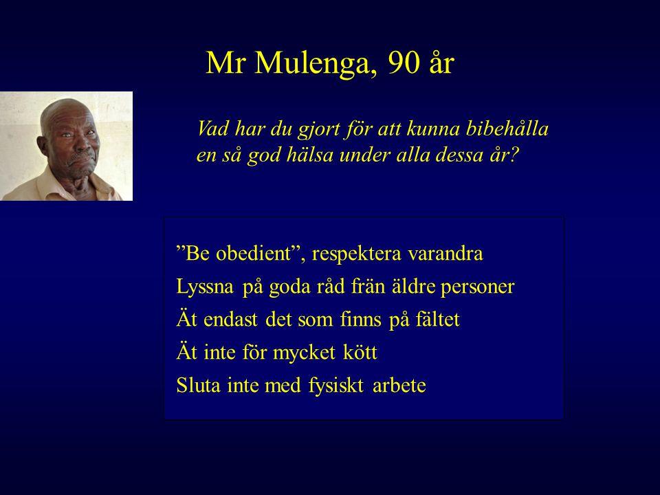Mr Mulenga, 90 år Vad har du gjort för att kunna bibehålla en så god hälsa under alla dessa år