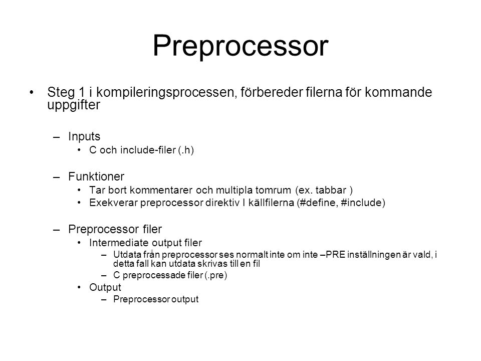 Preprocessor Steg 1 i kompileringsprocessen, förbereder filerna för kommande uppgifter. Inputs. C och include-filer (.h)