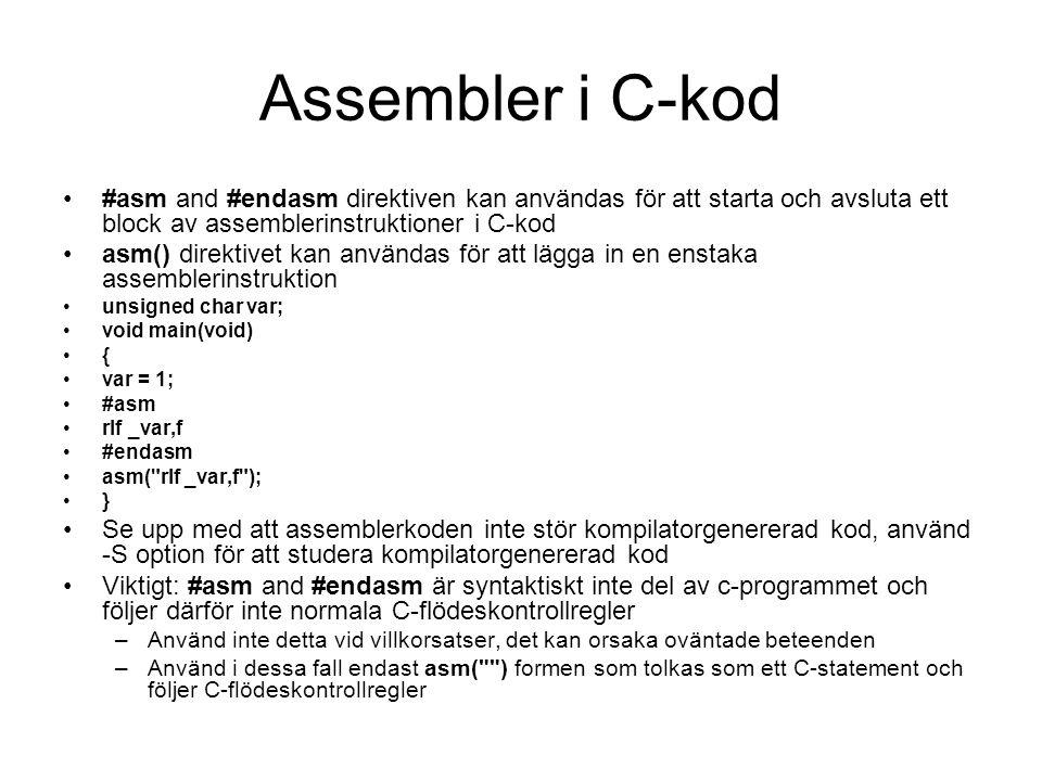 Assembler i C-kod #asm and #endasm direktiven kan användas för att starta och avsluta ett block av assemblerinstruktioner i C-kod.