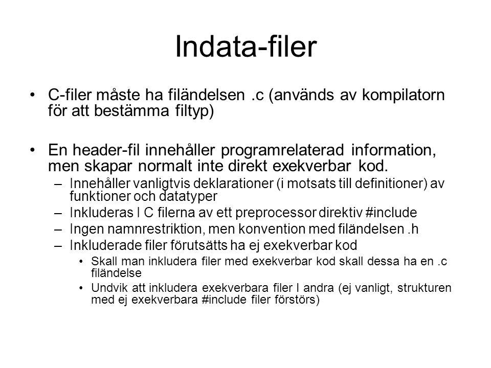 Indata-filer C-filer måste ha filändelsen .c (används av kompilatorn för att bestämma filtyp)
