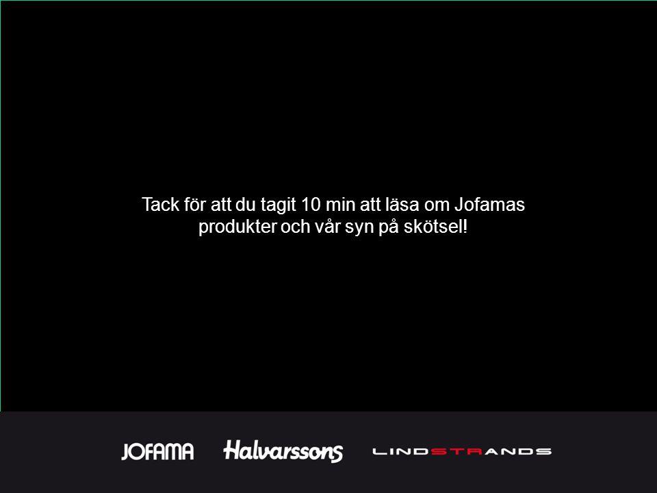 Tack för att du tagit 10 min att läsa om Jofamas produkter och vår syn på skötsel!