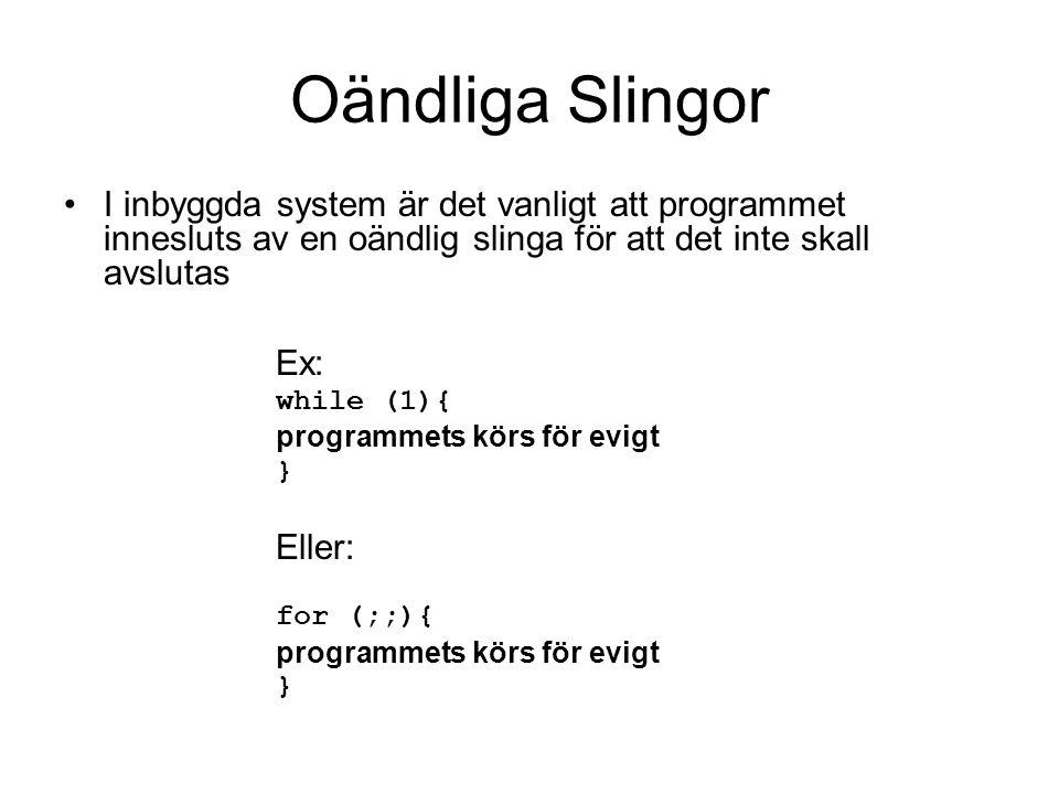Oändliga Slingor I inbyggda system är det vanligt att programmet innesluts av en oändlig slinga för att det inte skall avslutas.