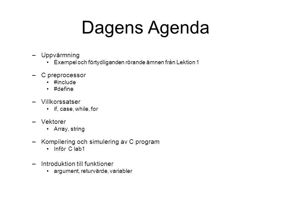 Dagens Agenda Uppvärmning C preprocessor Villkorssatser Vektorer