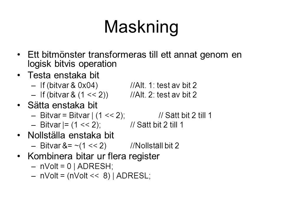 Maskning Ett bitmönster transformeras till ett annat genom en logisk bitvis operation. Testa enstaka bit.