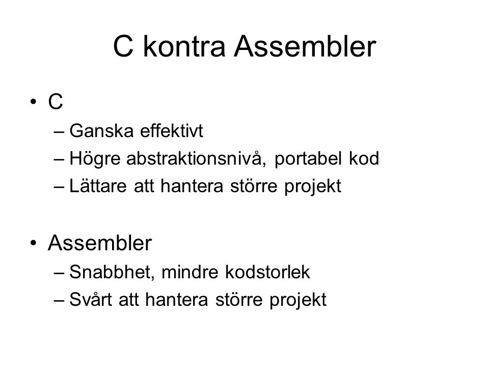 C kontra Assembler C Assembler Ganska effektivt
