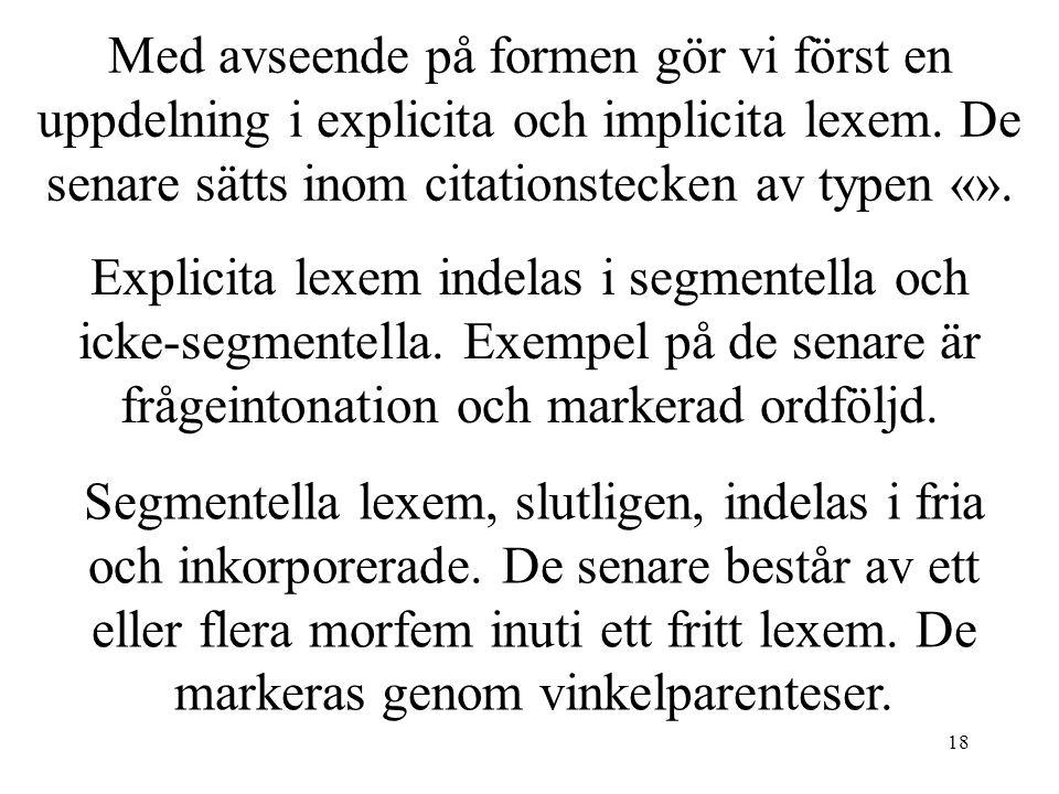 Med avseende på formen gör vi först en uppdelning i explicita och implicita lexem. De senare sätts inom citationstecken av typen «».