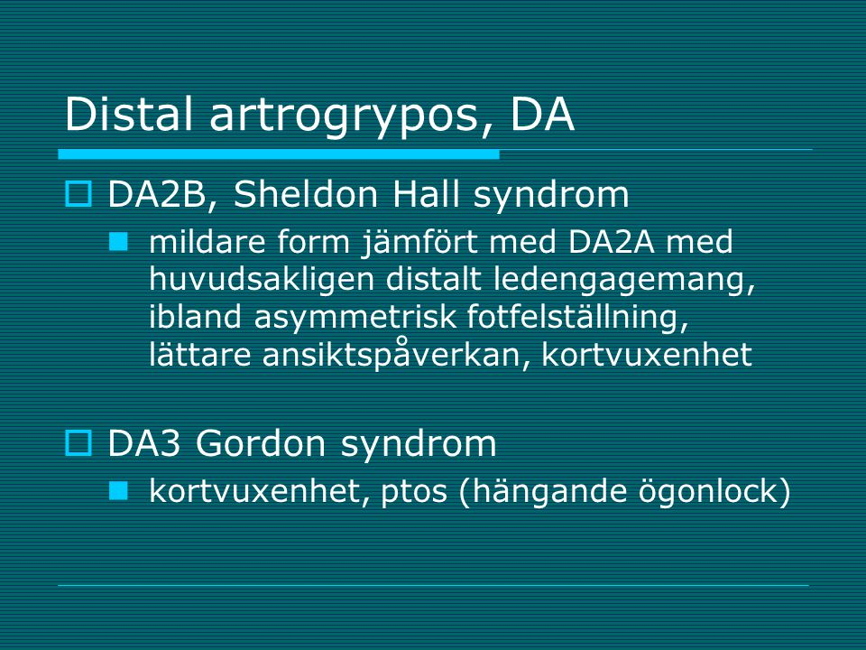 Distal artrogrypos, DA DA2B, Sheldon Hall syndrom DA3 Gordon syndrom