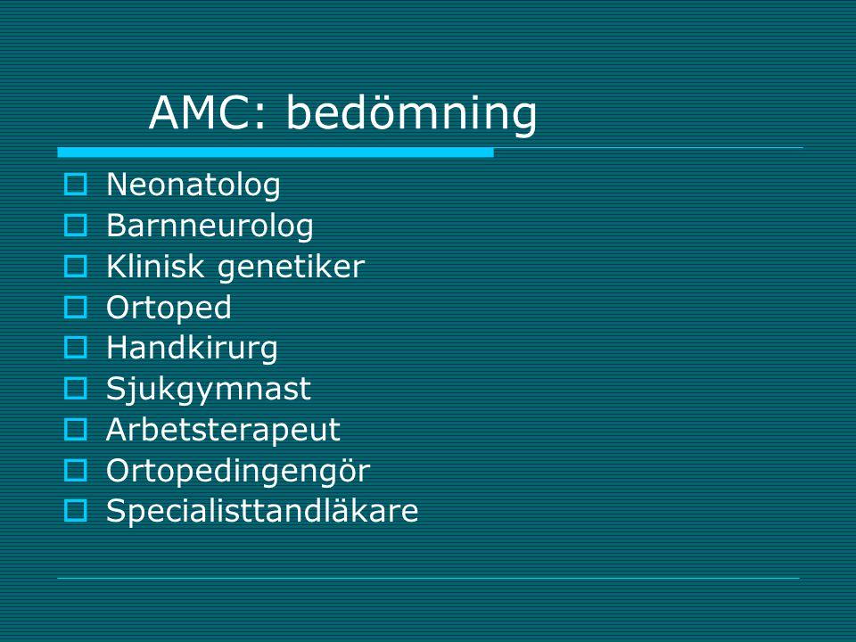 AMC: bedömning Neonatolog Barnneurolog Klinisk genetiker Ortoped