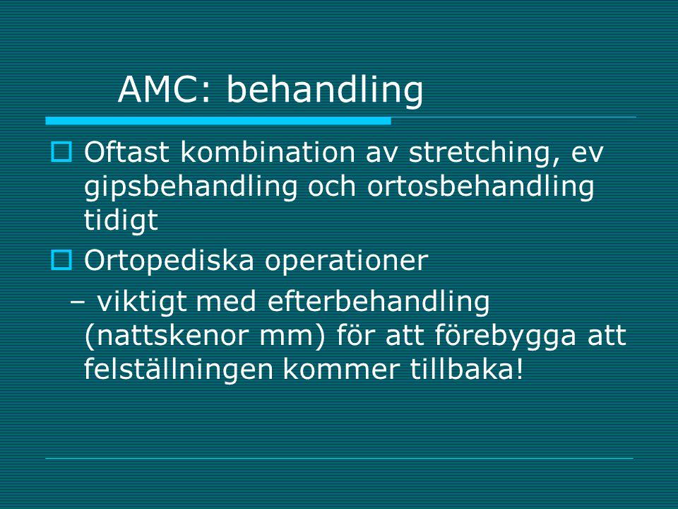 AMC: behandling Oftast kombination av stretching, ev gipsbehandling och ortosbehandling tidigt. Ortopediska operationer.