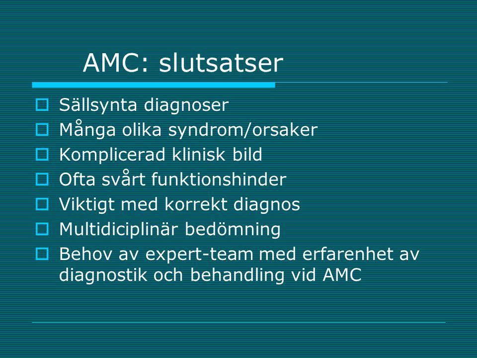 AMC: slutsatser Sällsynta diagnoser Många olika syndrom/orsaker