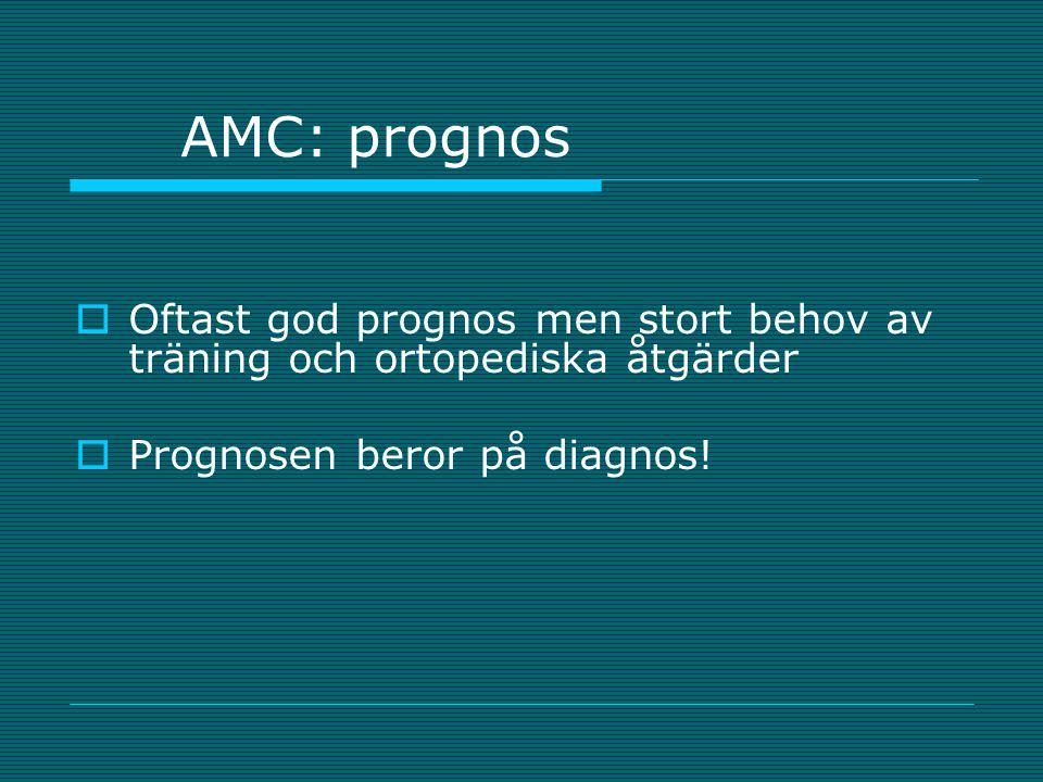 AMC: prognos Oftast god prognos men stort behov av träning och ortopediska åtgärder.