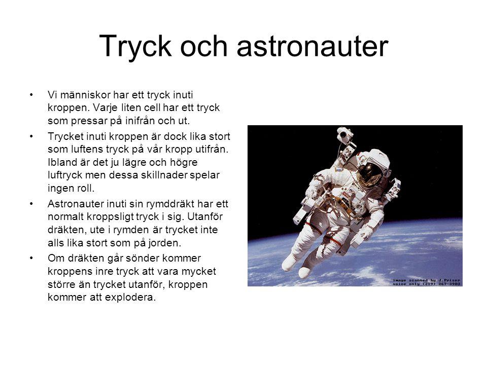 Tryck och astronauter Vi människor har ett tryck inuti kroppen. Varje liten cell har ett tryck som pressar på inifrån och ut.