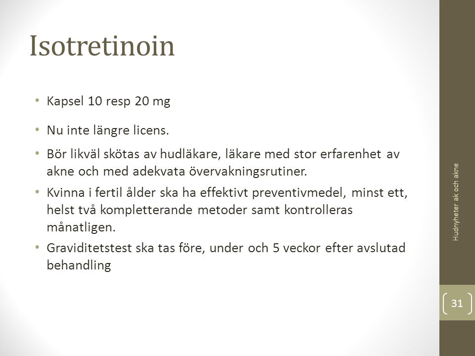 Isotretinoin Kapsel 10 resp 20 mg Nu inte längre licens.