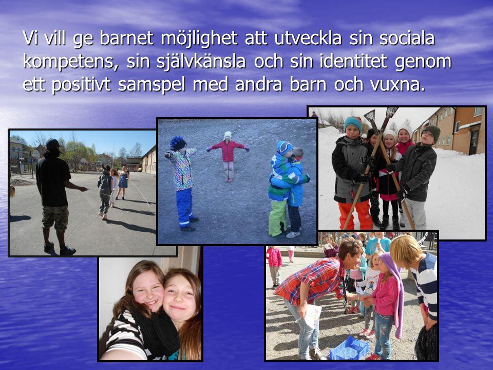 Vi vill ge barnet möjlighet att utveckla sin sociala kompetens, sin självkänsla och sin identitet genom ett positivt samspel med andra barn och vuxna.
