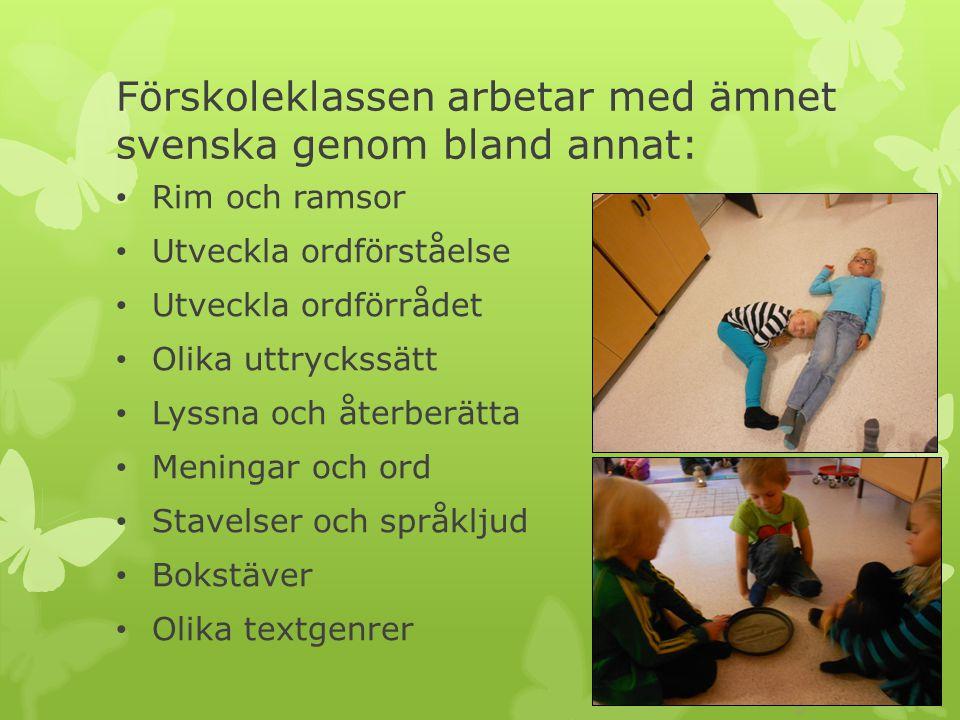 Förskoleklassen arbetar med ämnet svenska genom bland annat: