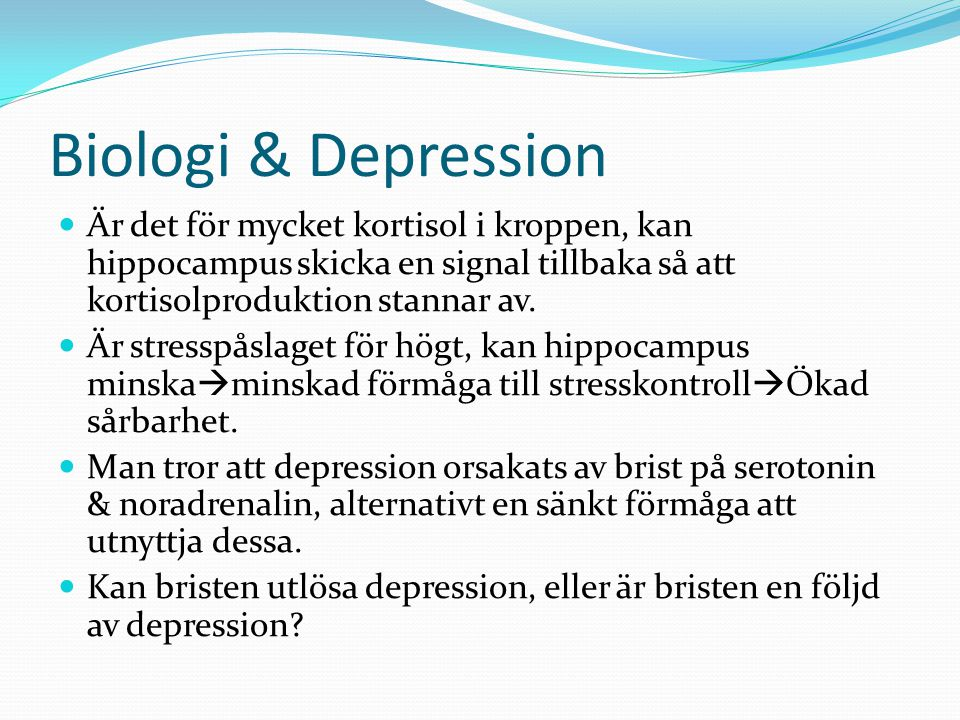 Biologi & Depression Är det för mycket kortisol i kroppen, kan hippocampus skicka en signal tillbaka så att kortisolproduktion stannar av.