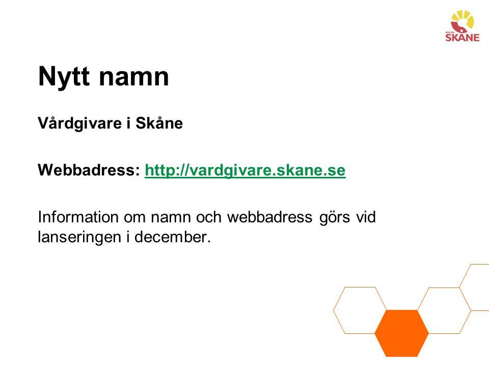 Nytt namn Vårdgivare i Skåne Webbadress: http://vardgivare.skane.se Information om namn och webbadress görs vid lanseringen i december.