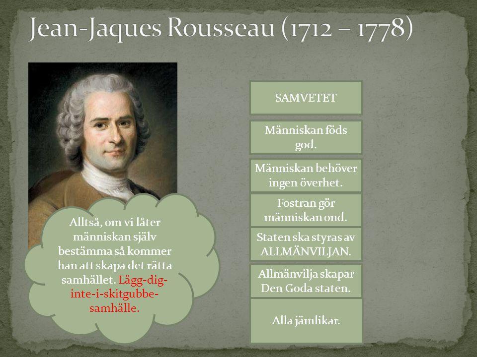 Jean-Jaques Rousseau (1712 – 1778)