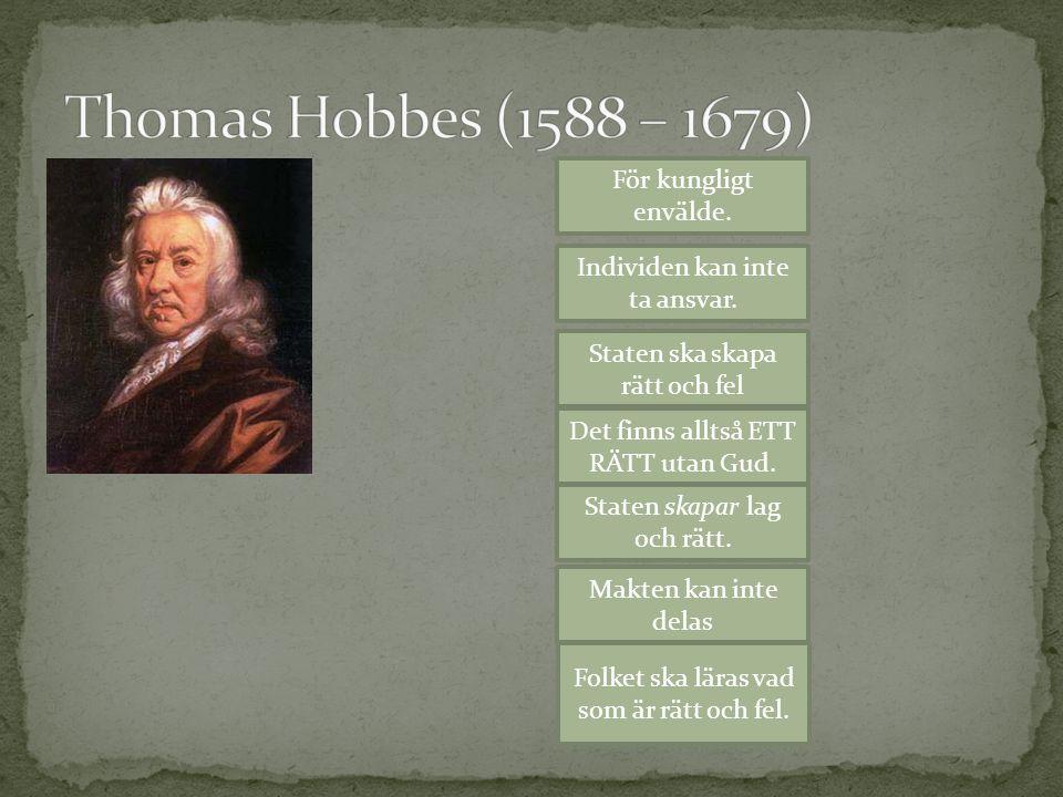 Thomas Hobbes (1588 – 1679) För kungligt envälde.