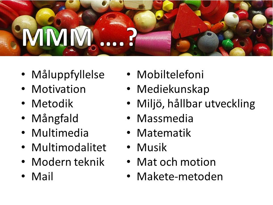 MMM …. Måluppfyllelse Motivation Metodik Mångfald Multimedia