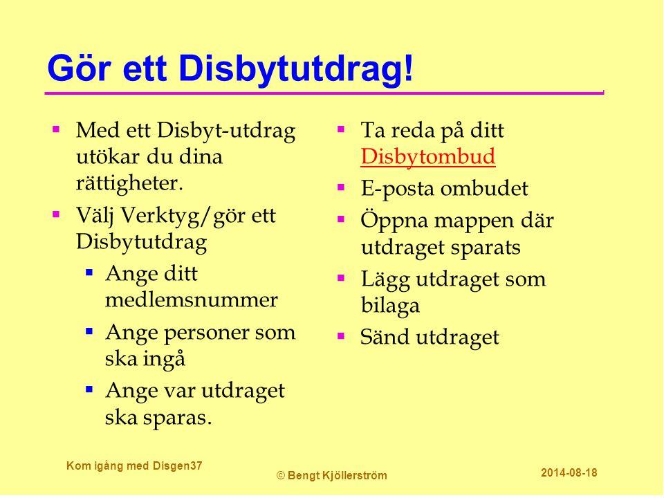 Gör ett Disbytutdrag! Med ett Disbyt-utdrag utökar du dina rättigheter. Välj Verktyg/gör ett Disbytutdrag.