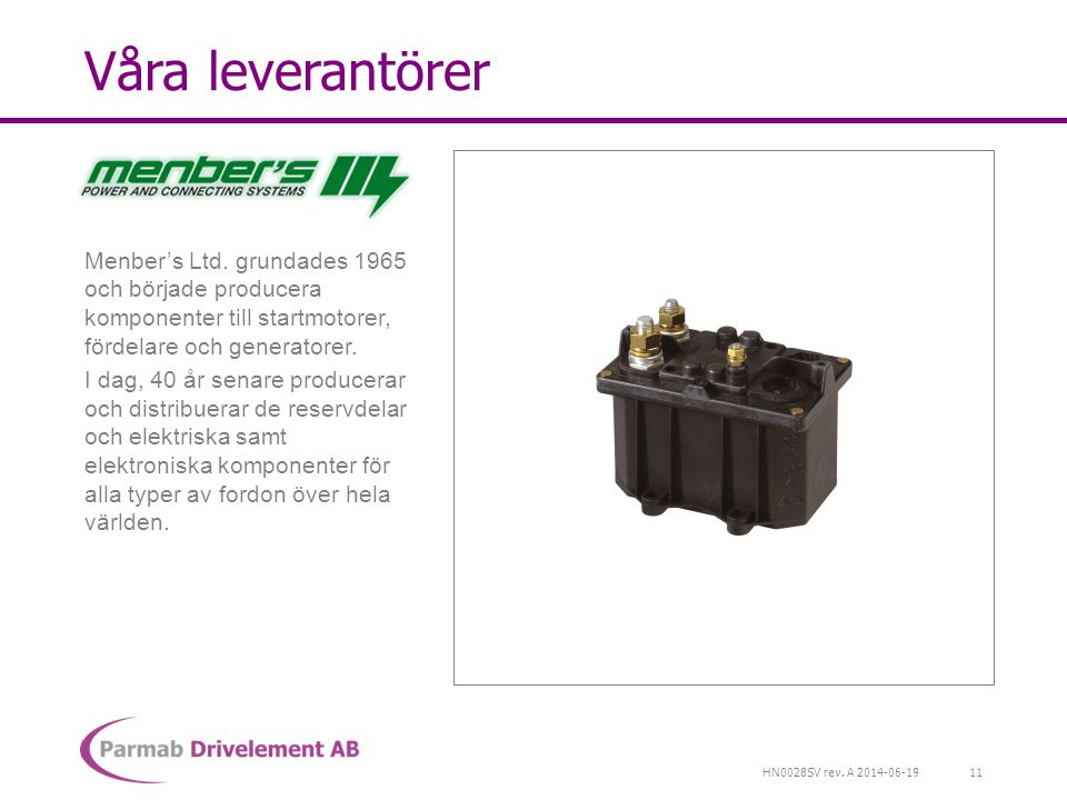 Våra leverantörer Menber's Ltd. grundades 1965 och började producera komponenter till startmotorer, fördelare och generatorer.