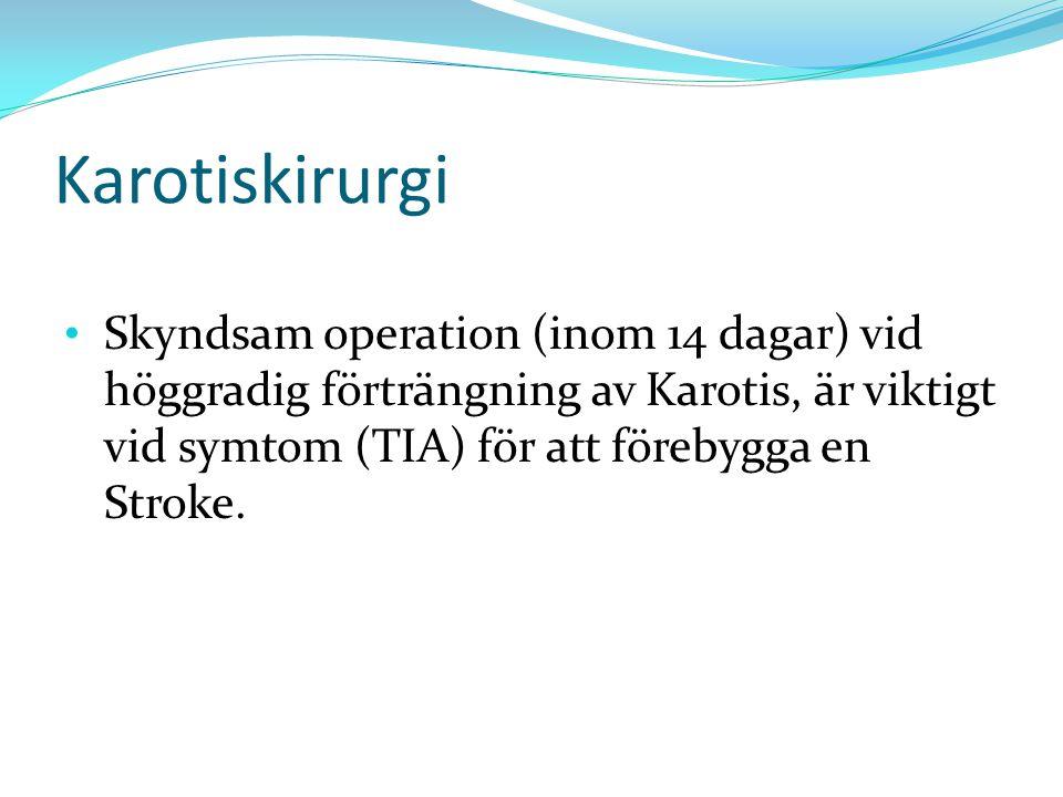 Karotiskirurgi Skyndsam operation (inom 14 dagar) vid höggradig förträngning av Karotis, är viktigt vid symtom (TIA) för att förebygga en Stroke.