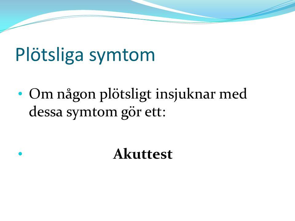 Plötsliga symtom Om någon plötsligt insjuknar med dessa symtom gör ett: Akuttest