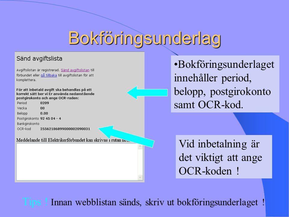 Bokföringsunderlag Bokföringsunderlaget innehåller period, belopp, postgirokonto samt OCR-kod. Vid inbetalning är det viktigt att ange OCR-koden !