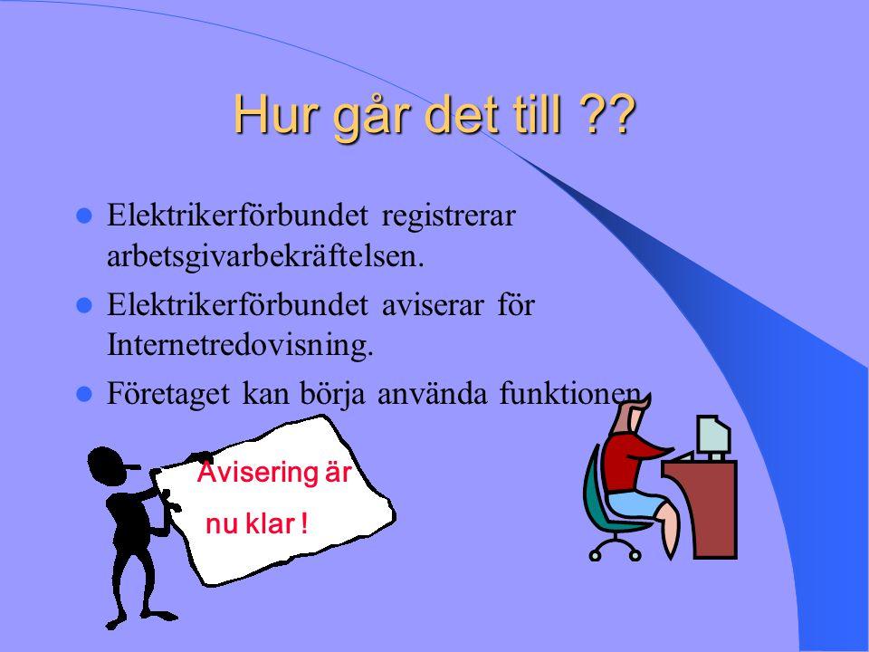 Hur går det till Elektrikerförbundet registrerar arbetsgivarbekräftelsen. Elektrikerförbundet aviserar för Internetredovisning.