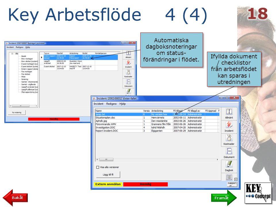 Key Arbetsflöde 4 (4) 18. Automatiska dagboksnoteringar om status-förändringar i flödet. Ifyllda dokument / checklistor.