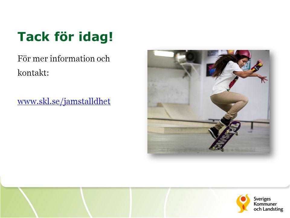 Tack för idag! För mer information och kontakt: www.skl.se/jamstalldhet