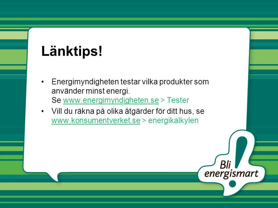 Länktips! Energimyndigheten testar vilka produkter som använder minst energi. Se www.energimyndigheten.se > Tester.