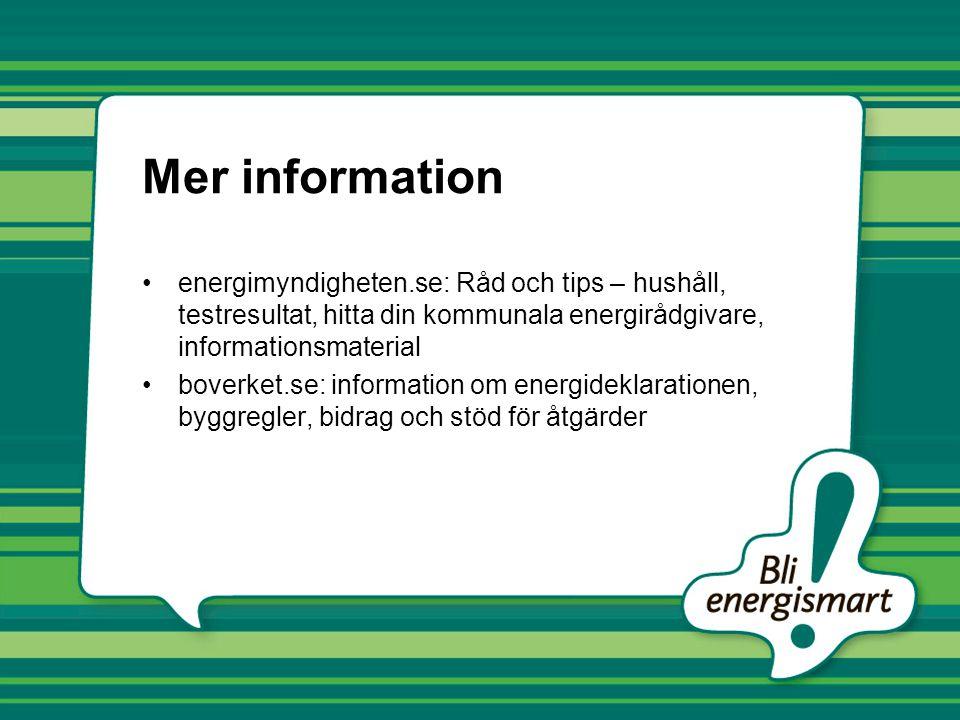 Mer information energimyndigheten.se: Råd och tips – hushåll, testresultat, hitta din kommunala energirådgivare, informationsmaterial.