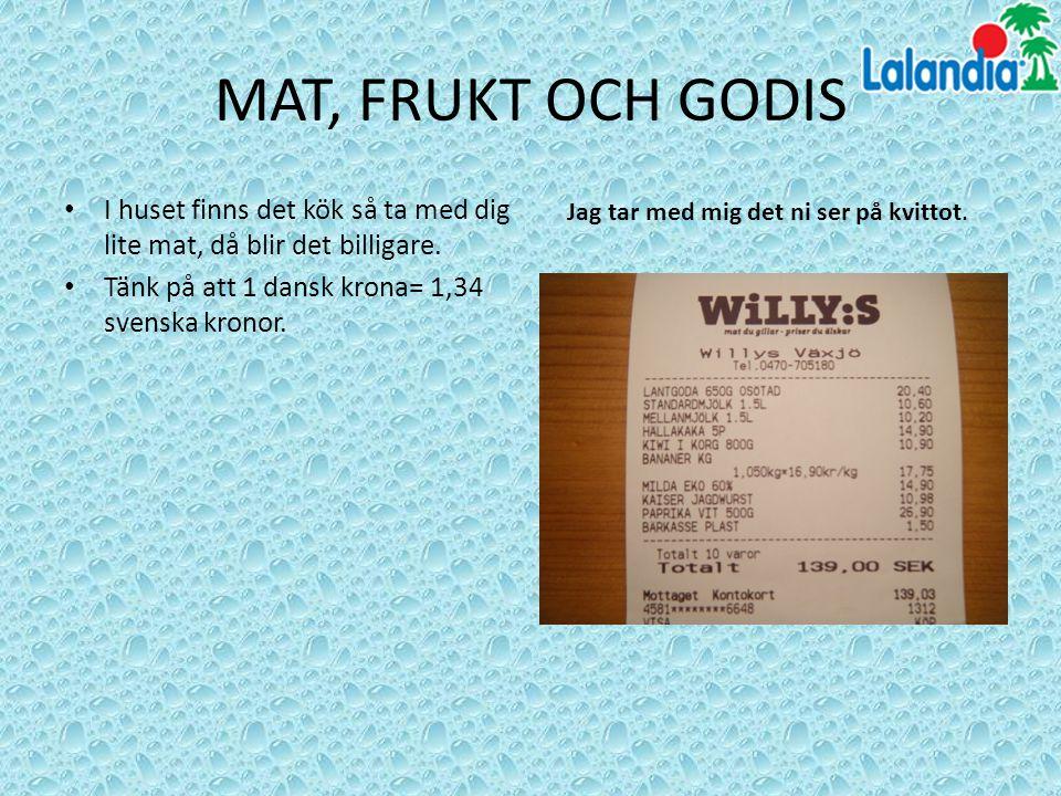 MAT, FRUKT OCH GODIS I huset finns det kök så ta med dig lite mat, då blir det billigare. Tänk på att 1 dansk krona= 1,34 svenska kronor.