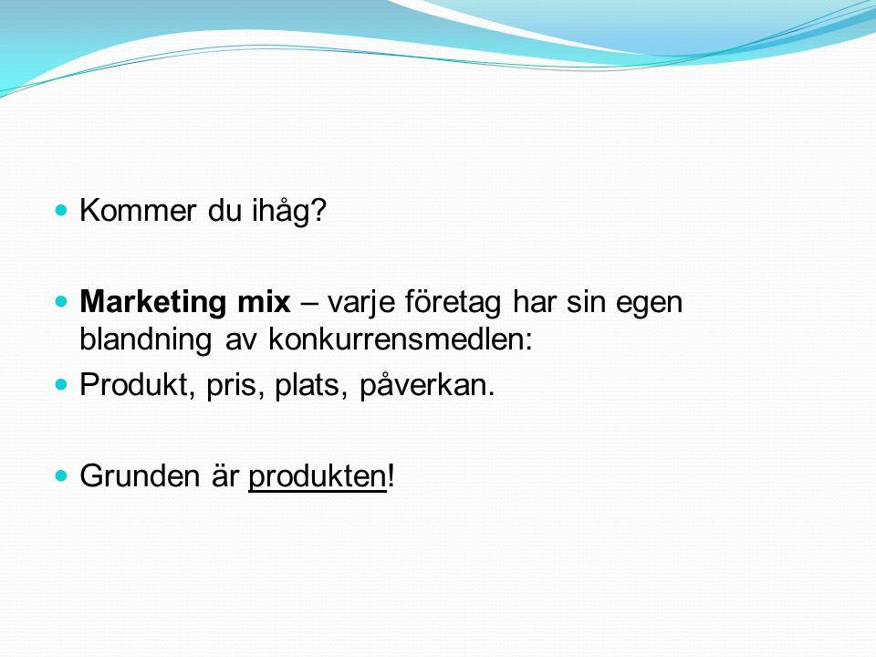 Kommer du ihåg Marketing mix – varje företag har sin egen blandning av konkurrensmedlen: Produkt, pris, plats, påverkan.