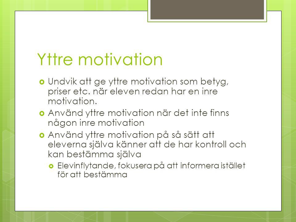 Yttre motivation Undvik att ge yttre motivation som betyg, priser etc. när eleven redan har en inre motivation.